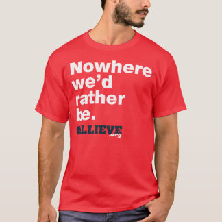 """""""Nowhere we'd rather be."""" Red Tee Shirt"""