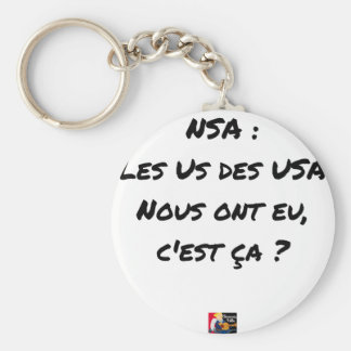 NSA? THE US ONES OF THE USA HAD, IT IS TO US THAT KEYCHAIN