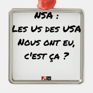 NSA? THE US ONES OF THE USA HAD, IT IS TO US THAT METAL ORNAMENT