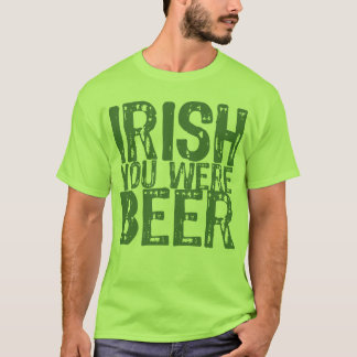 NSPBdtxt Irish You Were Beer Green T-Shirt