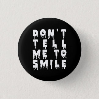 Nu Goth Don't Tell Me To Smile 1 Inch Round Button