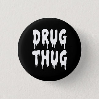 Nu Goth Drug Thug 1 Inch Round Button
