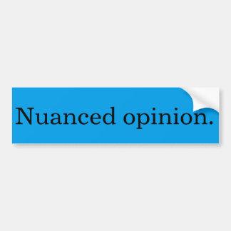 Nuanced opinion bumper sticker