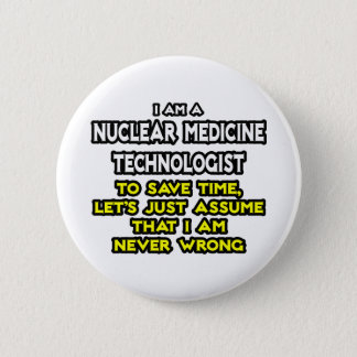 Nuclear Medicine Tech .. Never Wrong 2 Inch Round Button