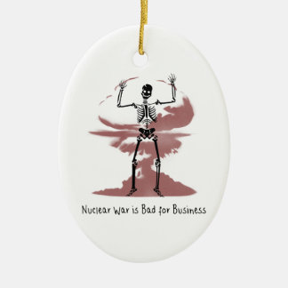 Nuclear War is Bad for Business Ceramic Ornament