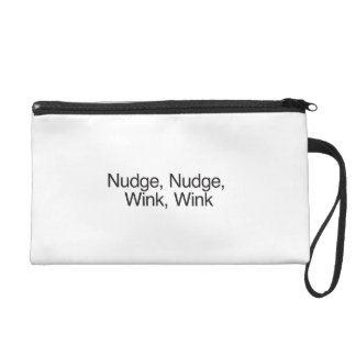 Nudge, Nudge, Wink, Wink Wristlet