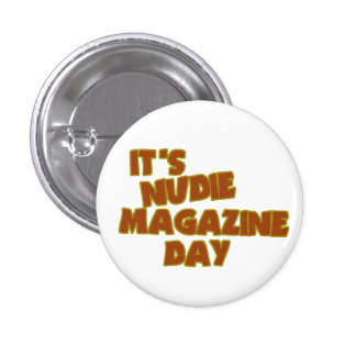 Nudie Magazine Day 1 Inch Round Button