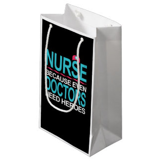 Nurse Because Doctors need Heroes Small Gift Bag