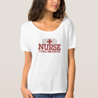 NURSE I call the shots T-Shirt