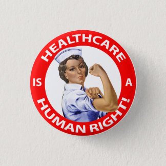 """Nurse """"Rosie"""" says """"Healthcare is a Human Right!"""" 1 Inch Round Button"""
