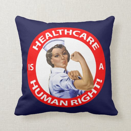 """Nurse """"Rosie"""" says """"Healthcare is a Human Right!"""" Pillows"""