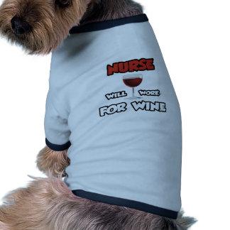 Nurse ... Will Work For Wine Pet T Shirt