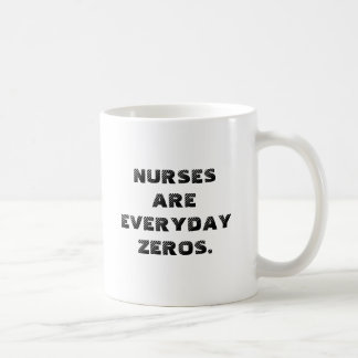 NURSES ARE EVERYDAY ZEROS. CLASSIC WHITE COFFEE MUG