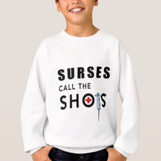 Nurses call the shots sweatshirt