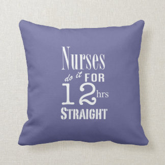 Nurses do it for 12 hrs straight!-White Text Throw Pillow
