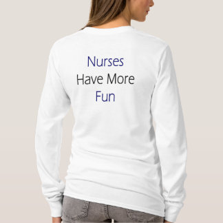 Nurses Have More Fun T-Shirt