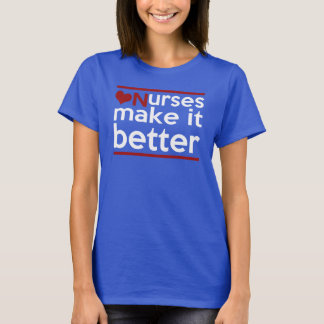 NURSES MAKE IT BETTER T-Shirt