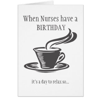 Nurses Relax Birthday Send Coffee Can't get Up Card