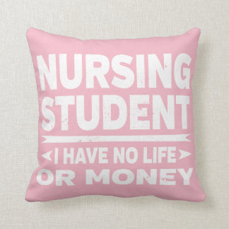 Nursing College Student No Life or Money Throw Pillow