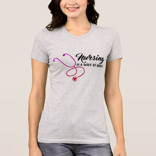 Nursing Is a Work Of Heart T shirt