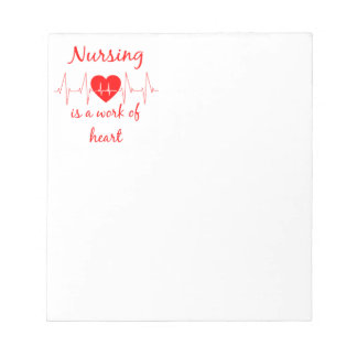Nursing is a work of the Heart Inspirational Quote Notepad