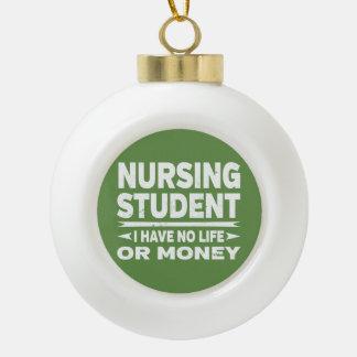 Nursing Student No Life or Money Ceramic Ball Christmas Ornament
