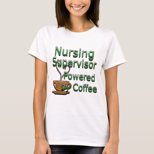 Nursing Supervisor Powered by Coffee T-Shirt