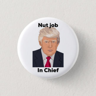 Nut Job in Chief Anti Trump Protest Funny 1 Inch Round Button