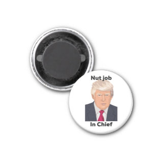 Nut Job in Chief Anti Trump Protest Funny Joke Magnet