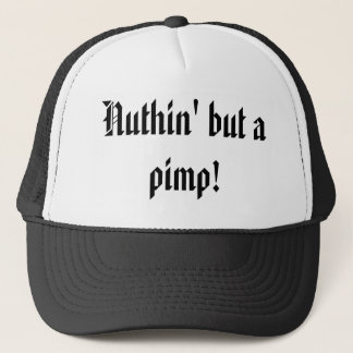 Nuthin' but a pimp! trucker hat