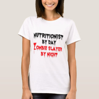 Nutritionist by Day Zombie Slayer by Night T-Shirt