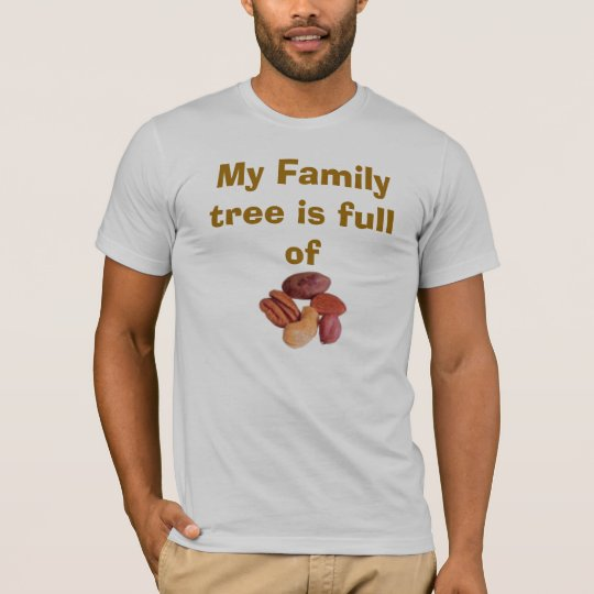 nuts, My Family tree is full of T-Shirt