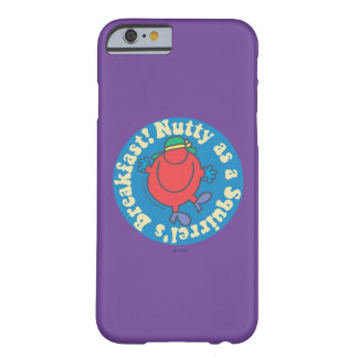 Nutty as a Squirrel's Breakfast! Barely There iPhone 6 Case