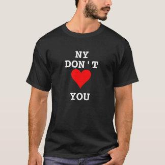NY Don't Love You Tshirt New York!