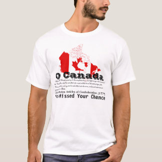 O Canada, You Missed Your Chance T-Shirt