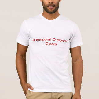 O tempora! O mores! - Cicero T-Shirt