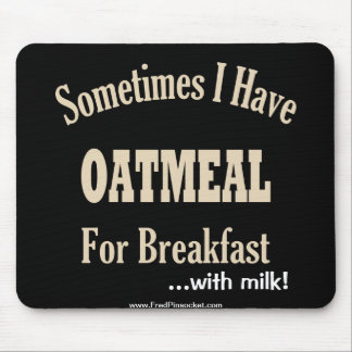 Oatmeal for Breakfast...w/Milk! Mouse Pad