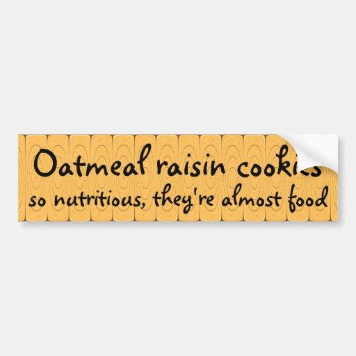 Oatmeal raisin cookies so nutritious ... bumper sticker