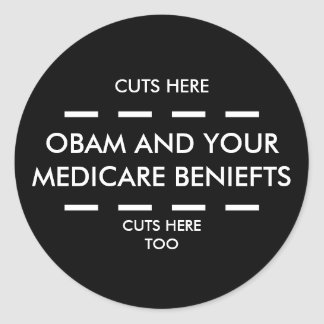 OBAM AND YOUR MEDICARE BENIEFTS, CUTS HERE TOO,... ROUND STICKER