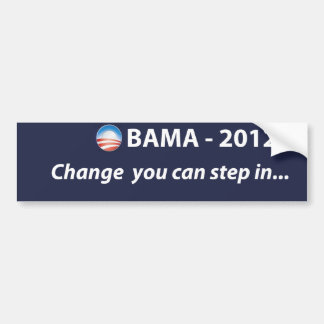 OBAMA  2012 change you can step in Bumper Sticker