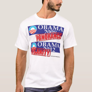 Obama 2012 Ignorance or Insanity T-Shirt