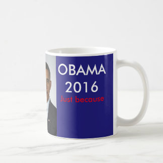 Obama 2016 Just Because Coffee Mug