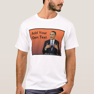 Obama (Add your own text) T-Shirt