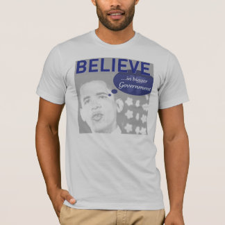 Obama: Believe in Bigger Government T-Shirt