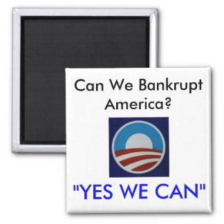 """Obama, Can We Bankrupt America?, """"YES WE CAN"""" Magnet"""