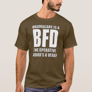 Obama Care is a BFD T-Shirt