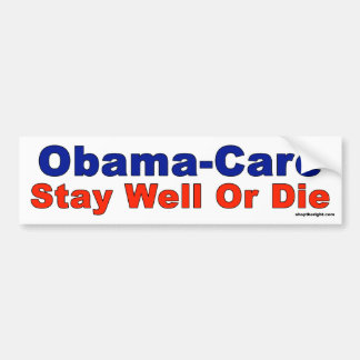 Obama-Care - Stay Well or Die Bumper Sticker