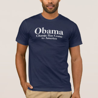 Obama - Change Has Come To America T-Shirt
