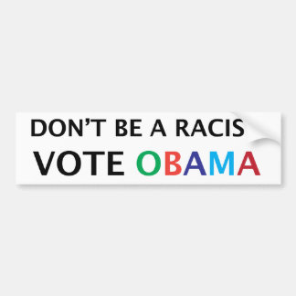 Obama. Don't be a Racist Bumper Sticker