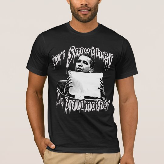 Obama: Don't Smother My Grandmother T-Shirt